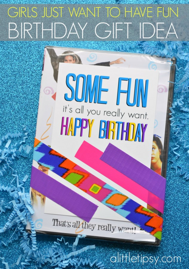 Girls Just Want To Have Fun Easy Birthday Gift Idea
