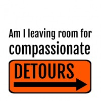 "Printable sign reading ""Am I leaving room for compassionate detours?"" and idea from Come Follow Me lesson 10"